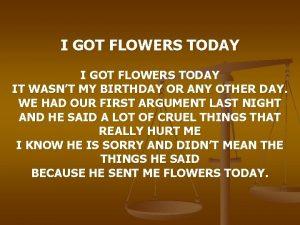 I GOT FLOWERS TODAY IT WASNT MY BIRTHDAY