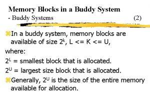 Memory Blocks in a Buddy System Buddy Systems