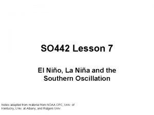 SO 442 Lesson 7 El Nio La Nia