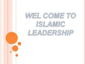 WEL COME TO ISLAMIC LEADERSHIP ISLAMIC LEADERSHIP IAIC3102