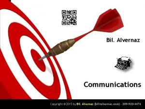 BIL ALVERNAZ Bil Alvernaz Communications Copyright 2015 by
