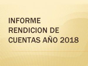 INFORME RENDICION DE CUENTAS AO 2018 La Institucin