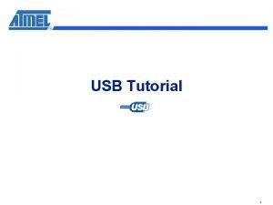 USB Tutorial 1 USB Tutorial Objectives n n