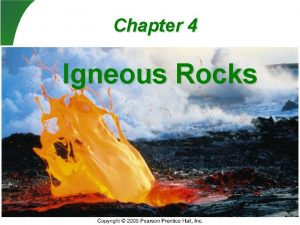 Chapter 4 Igneous Rocks General characteristics of magma