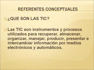 REFERENTES CONCEPTUALES QUE Las SON LAS TIC TIC