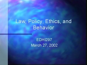 Law Policy Ethics and Behavior EDHI 297 March