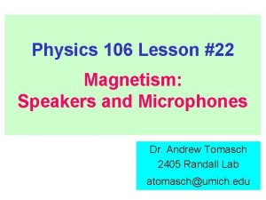 Physics 106 Lesson 22 Magnetism Speakers and Microphones