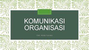 KOMUNIKASI ORGANISASI Oleh Amida Yusriana ORGANISASI Etimologis Berasal