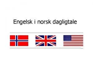 Engelsk i norsk dagligtale Tekniske kommentarer Underskelsen gjennomfrt