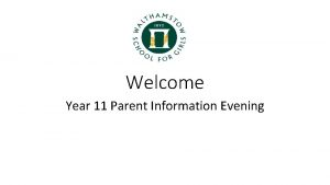Welcome Year 11 Parent Information Evening Year 11