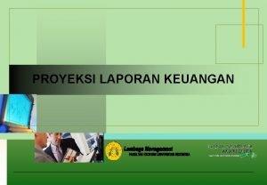 PROYEKSI LAPORAN KEUANGAN Proyeksi Laporan Keuangan v Proyeksi