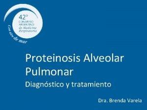 Proteinosis Alveolar Pulmonar Diagnstico y tratamiento Dra Brenda