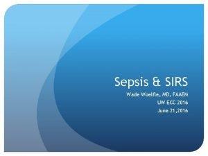 Sepsis SIRS Wade Woelfle MD FAAEM UW ECC