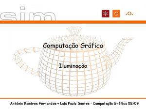 Computao Grfica Iluminao Antnio Ramires Fernandes Lus Paulo