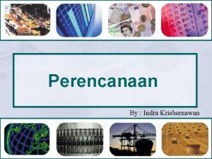 Perencanaan By Indra Krishernawan Perencanaan atau Planning Sebuah