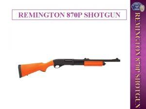 REMINGTON 870 P SHOTGUN Introduced Used It in