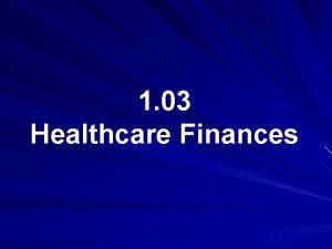 1 03 Healthcare Finances Healthcare Finances Government Finances