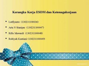 Kerangka Kerja ESDM dan Ketenagakerjaan Lutfiyanto 130231100036 Arta