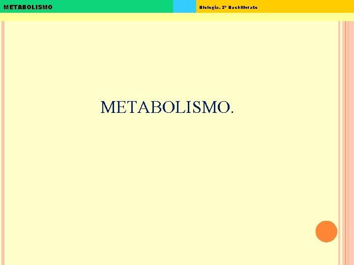 METABOLISMO Biologa 2 Bachillerato METABOLISMO METABOLISMO Biologa 2