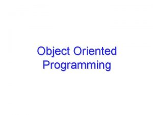 Object Oriented Programming Objectives To learnreview the concepts