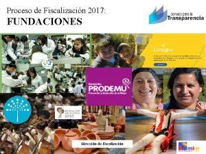 Proceso de Fiscalizacin 2017 FUNDACIONES Direccin de Fiscalizacin