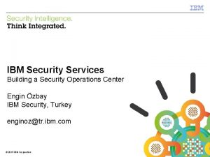 IBM Security Services Building a Security Operations Center
