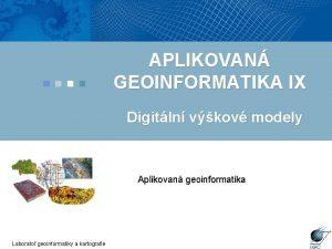 APLIKOVAN GEOINFORMATIKA IX Digitln vkov modely Aplikovan geoinformatika