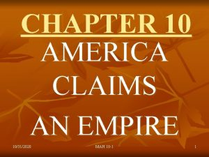 CHAPTER 10 AMERICA CLAIMS AN EMPIRE 10312020 MAH