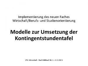 Implementierung des neuen Faches WirtschaftBerufs und Studienorientierung Modelle