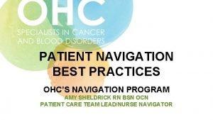 PATIENT NAVIGATION BEST PRACTICES OHCS NAVIGATION PROGRAM AMY