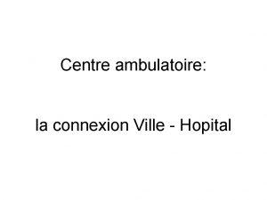 Centre ambulatoire la connexion Ville Hopital Le contexte