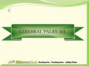 CEREBRAL PALSY 101 Reaching Out Touching Lives Adding