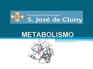 METABOLISMO METABOLISMO Metabolismo o conjunto de transformaes reaes