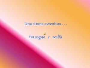 Una strana avventura tra sogno e realt E