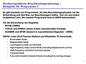 Rechnergesttzte Beschleuningerplanung Beispiele fr Programme I Es gibt