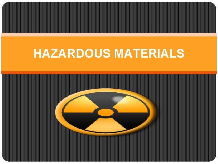HAZARDOUS MATERIALS HAZARDOUS MATERIALS AND WASTES Hazardous materials