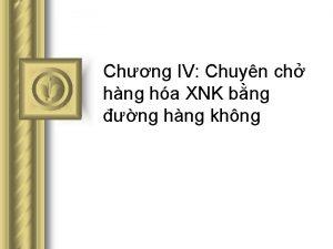 Chng IV Chuyn ch hng ha XNK bng