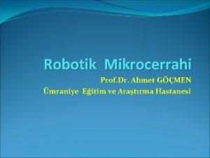 Robotik Mikrocerrahi Prof Dr Ahmet GMEN mraniye Eitim