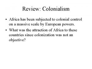 Review Colonialism Africa has been subjected to colonial