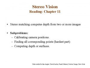 Stereo Vision Reading Chapter 11 Stereo matching computes