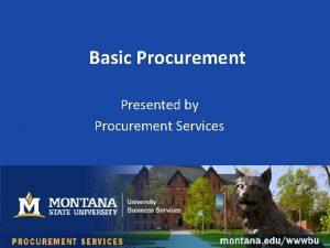 Basic Procurement Presented by Procurement Services Contact Information