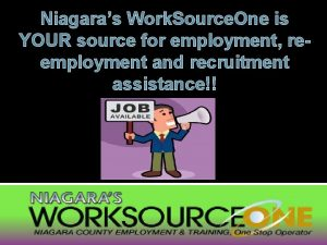 Niagaras Work Source One is YOUR source for