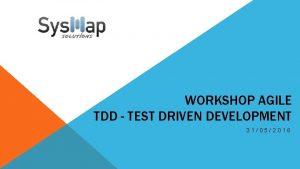 WORKSHOP AGILE TDD TEST DRIVEN DEVELOPMENT 31052016 AGENDA