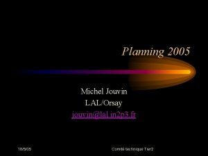 Planning 2005 Michel Jouvin LALOrsay jouvinlal in 2