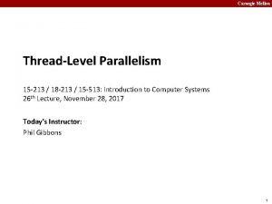 Carnegie Mellon ThreadLevel Parallelism 15 213 18 213