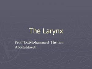 The Larynx Prof Dr Mohammed Hisham AlMuhtaseb The