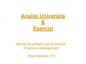 Analisi Univariata Esercizi Metodi Quantitativi per Economia Finanza