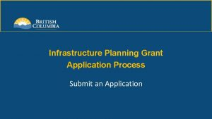 Infrastructure Planning Grant Application Process Submit an Application