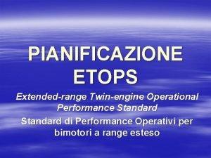 PIANIFICAZIONE ETOPS Extendedrange Twinengine Operational Performance Standard di