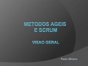 MTODOS GEIS E SCRUM VISO GERAL Paulo Oliveira